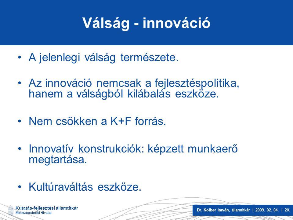 Kutatás-fejlesztési államtitkár Miniszterelnöki Hivatal Dr. Kolber István, államtitkár | 2009. 02. 04. | 20. Válság - innováció A jelenlegi válság ter