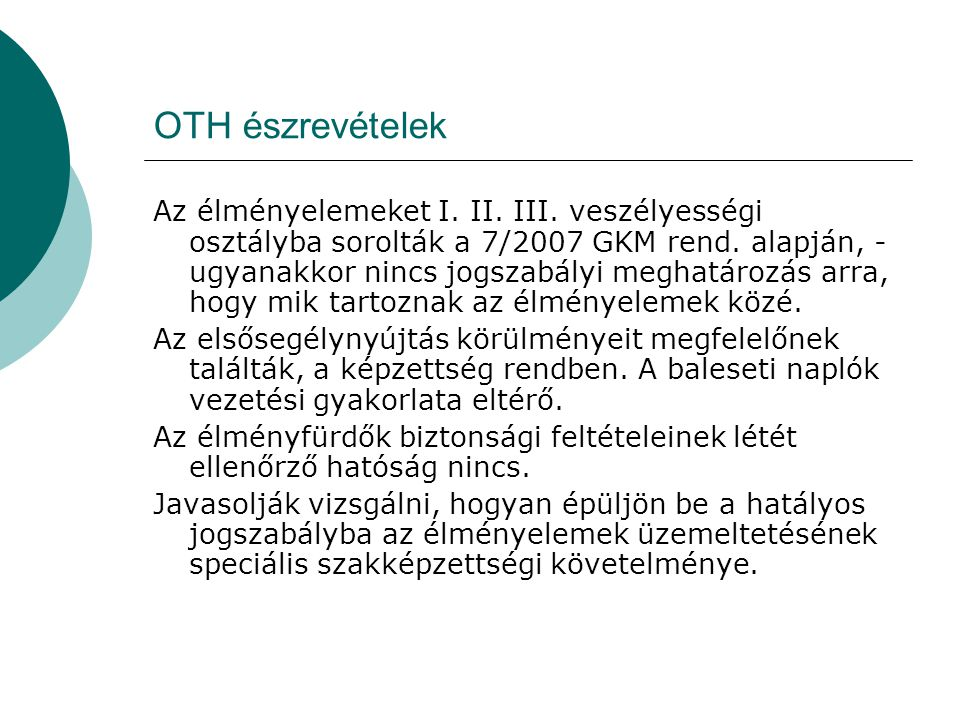 OTH észrevételek Az élményelemeket I. II. III. veszélyességi osztályba sorolták a 7/2007 GKM rend. alapján, - ugyanakkor nincs jogszabályi meghatározá