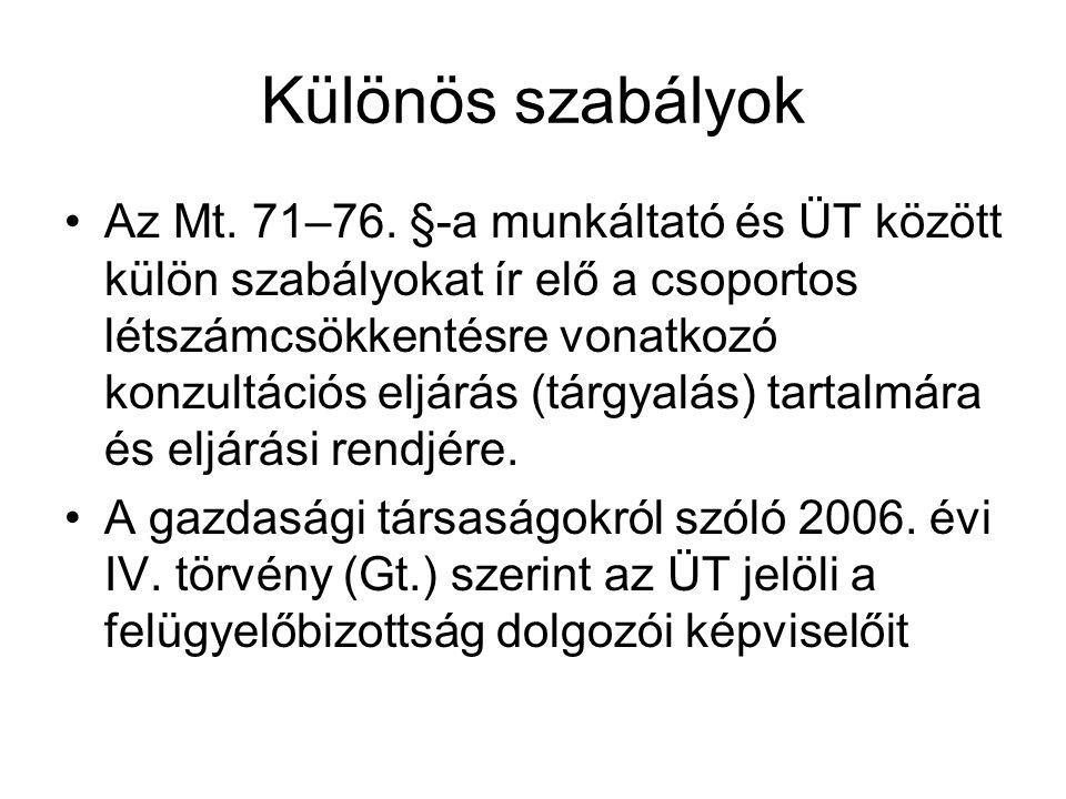Különös szabályok Az Mt. 71–76. §-a munkáltató és ÜT között külön szabályokat ír elő a csoportos létszámcsökkentésre vonatkozó konzultációs eljárás (t