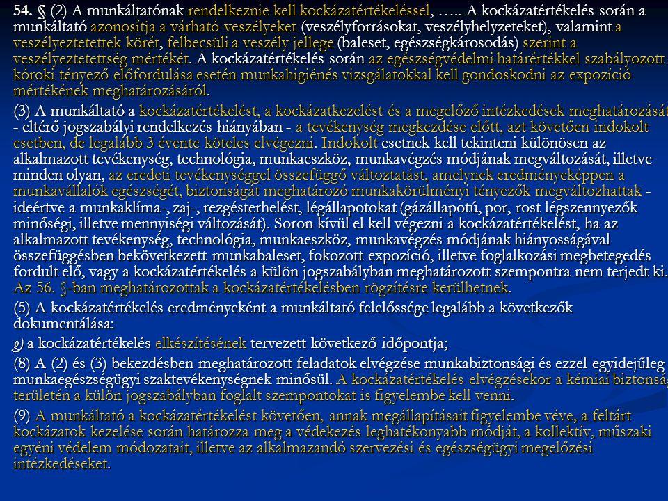 54.§ (2) A munkáltatónak rendelkeznie kell kockázatértékeléssel, …..
