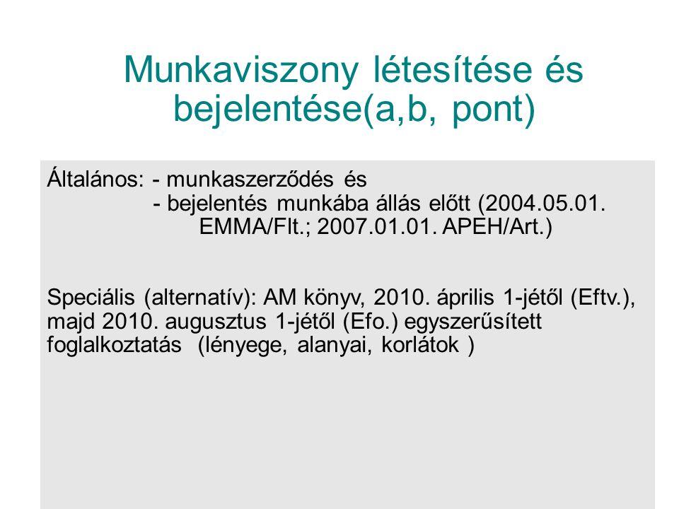 Munkaviszony létesítése és bejelentése(a,b, pont) Általános: - munkaszerződés és - bejelentés munkába állás előtt (2004.05.01.