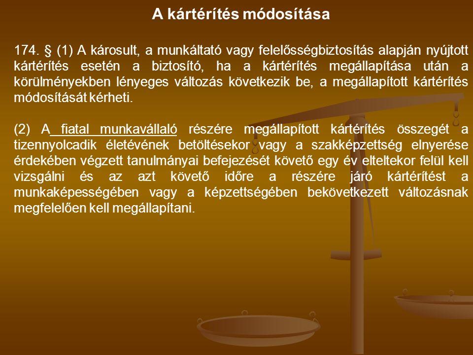 A kártérítés módosítása 174. § (1) A károsult, a munkáltató vagy felelősségbiztosítás alapján nyújtott kártérítés esetén a biztosító, ha a kártérítés