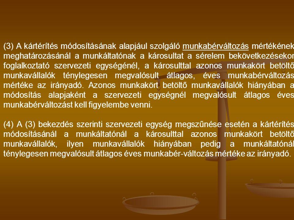 (3) A kártérítés módosításának alapjául szolgáló munkabérváltozás mértékének meghatározásánál a munkáltatónak a károsultat a sérelem bekövetkezésekor