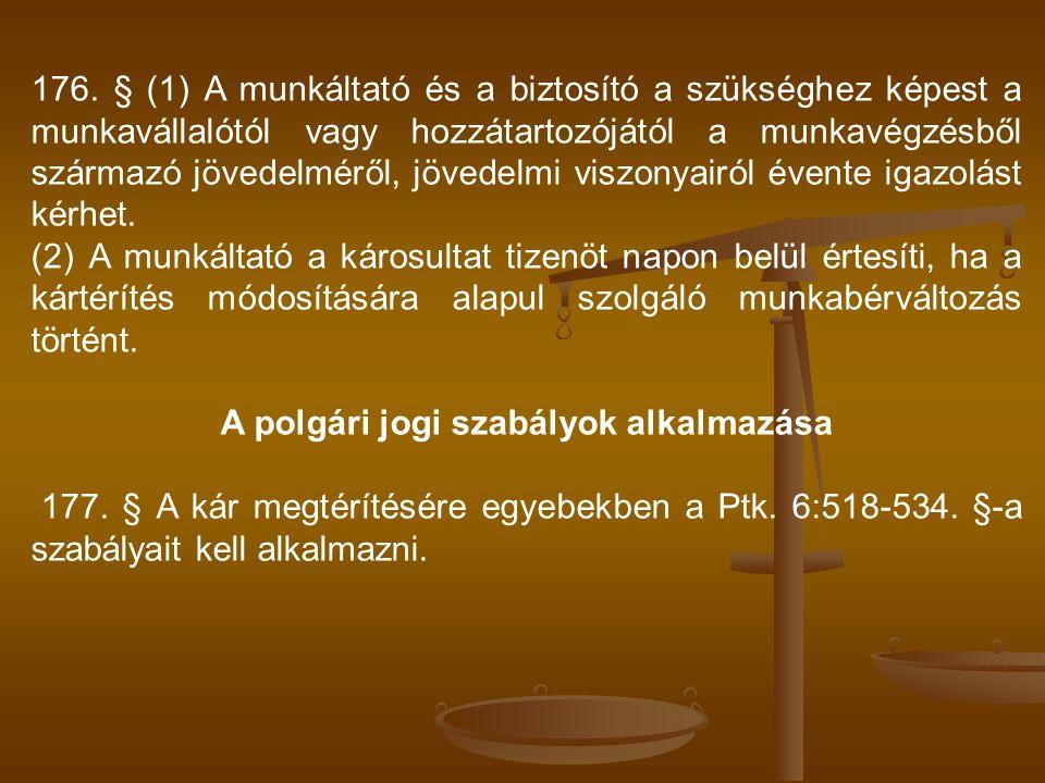 176. § (1) A munkáltató és a biztosító a szükséghez képest a munkavállalótól vagy hozzátartozójától a munkavégzésből származó jövedelméről, jövedelmi