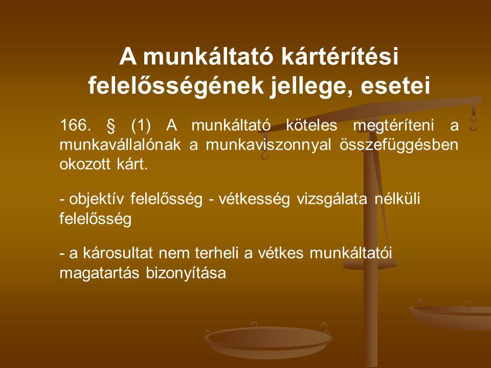 A munkáltató kártérítési felelősségének jellege, esetei 166. § (1) A munkáltató köteles megtéríteni a munkavállalónak a munkaviszonnyal összefüggésben
