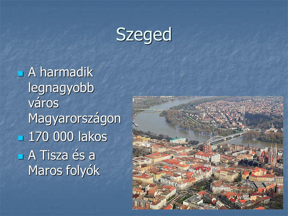 Szeged A harmadik legnagyobb város Magyarországon A harmadik legnagyobb város Magyarországon 170 000 lakos 170 000 lakos A Tisza és a Maros folyók A T