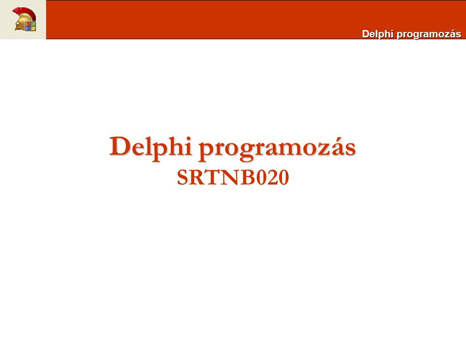 Delphi programozás Delphi programozás SRTNB020 Delphi programozás