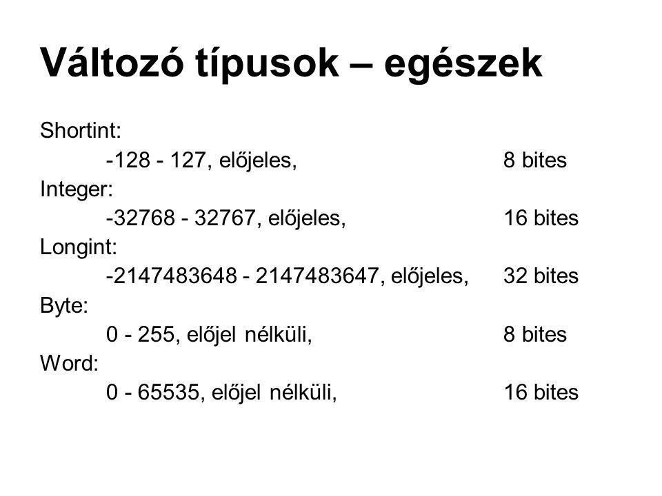 Változó típusok – egészek Shortint: -128 - 127, előjeles, 8 bites Integer: -32768 - 32767, előjeles, 16 bites Longint: -2147483648 - 2147483647, elője