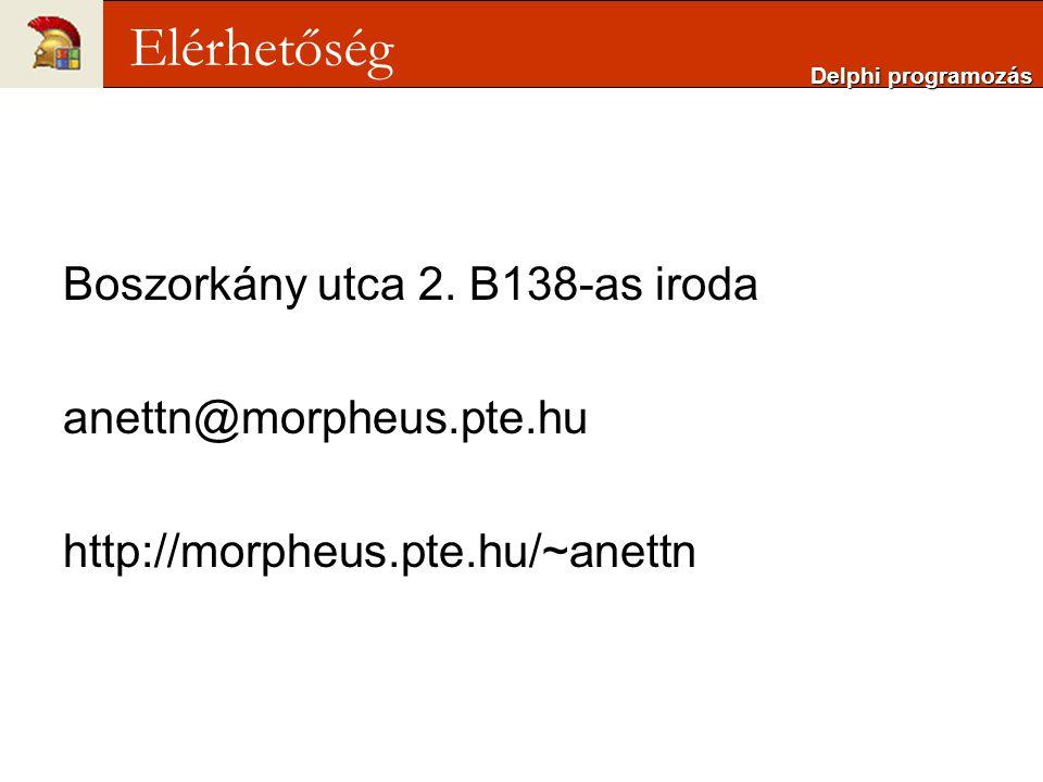 Boszorkány utca 2. B138-as iroda anettn@morpheus.pte.hu http://morpheus.pte.hu/~anettn Delphi programozás Elérhetőség