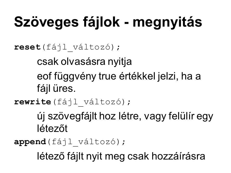 Szöveges fájlok - megnyitás reset(fájl_változó); csak olvasásra nyitja eof függvény true értékkel jelzi, ha a fájl üres. rewrite(fájl_változó); új szö