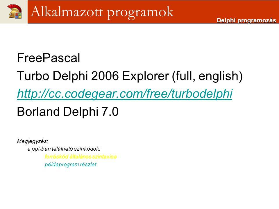 FreePascal Turbo Delphi 2006 Explorer (full, english) http://cc.codegear.com/free/turbodelphi Borland Delphi 7.0 Megjegyzés: a ppt-ben található színk