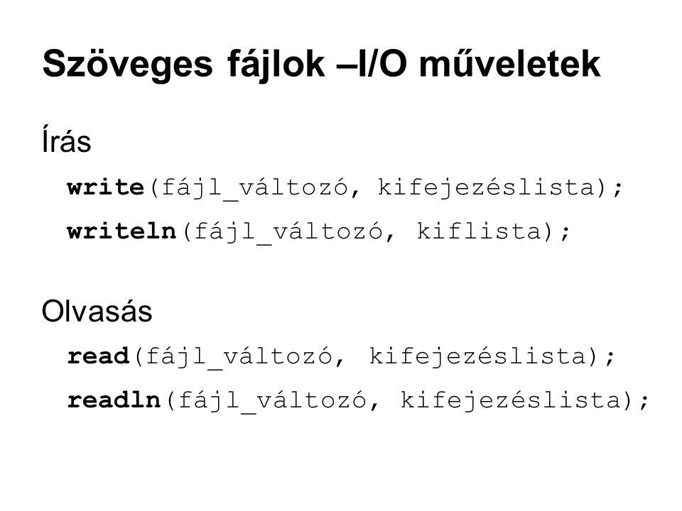 Szöveges fájlok –I/O műveletek Írás write(fájl_változó, kifejezéslista); writeln(fájl_változó, kiflista); Olvasás read(fájl_változó, kifejezéslista);