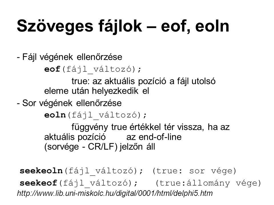 Szöveges fájlok – eof, eoln - Fájl végének ellenőrzése eof(fájl_változó); true: az aktuális pozíció a fájl utolsó eleme után helyezkedik el - Sor végé