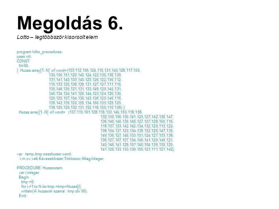 program lotto_proceduras; uses crt; CONST N=90; { Huzas:array[1..N] of word=(133,112,156,124,115,131,140,128,117,156, 130,150,151,129,140,124,122,136,