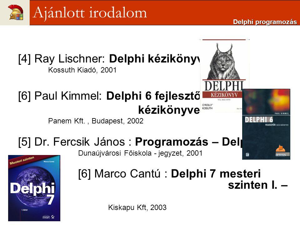 [4] Ray Lischner: Delphi kézikönyv Kossuth Kiadó, 2001 [6] Paul Kimmel: Delphi 6 fejlesztők kézikönyve Panem Kft., Budapest, 2002 [5] Dr. Fercsik Jáno