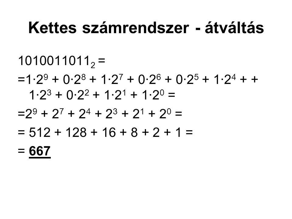Kettes számrendszer - átváltás 1010011011 2 = =1·2 9 + 0·2 8 + 1·2 7 + 0·2 6 + 0·2 5 + 1·2 4 + + 1·2 3 + 0·2 2 + 1·2 1 + 1·2 0 = =2 9 + 2 7 + 2 4 + 2