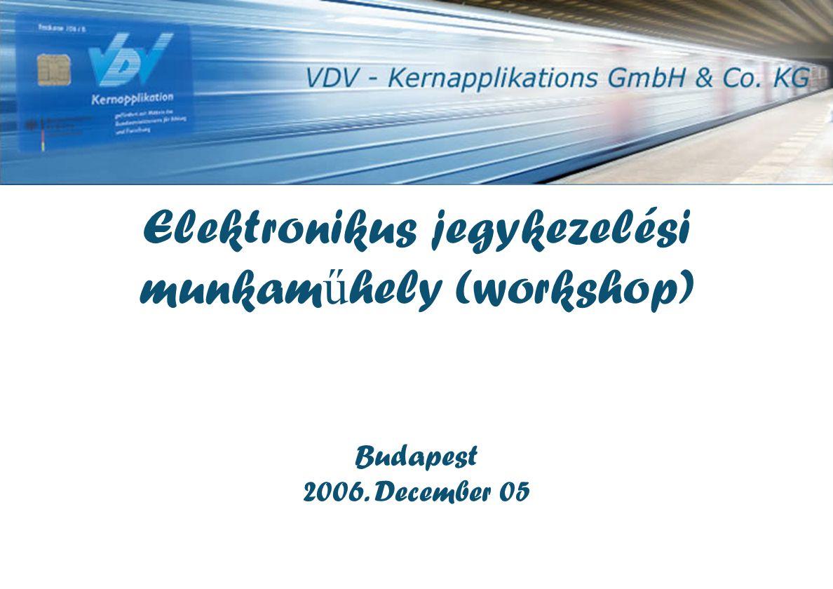 Elektronikus jegykezelési munkam ű hely (workshop) Budapest 2006. December 05