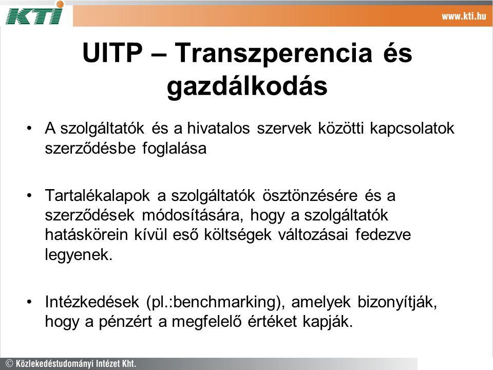 UITP – Transzperencia és gazdálkodás A szolgáltatók és a hivatalos szervek közötti kapcsolatok szerződésbe foglalása Tartalékalapok a szolgáltatók ösztönzésére és a szerződések módosítására, hogy a szolgáltatók hatáskörein kívül eső költségek változásai fedezve legyenek.