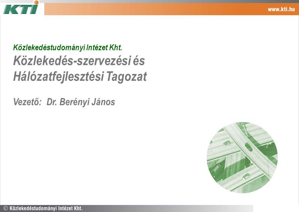 Közlekedéstudományi Intézet Kht. Közlekedés-szervezési és Hálózatfejlesztési Tagozat Vezető: Dr. Berényi János