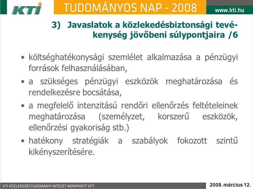 3)Javaslatok a közlekedésbiztonsági tevé- kenység jövőbeni súlypontjaira /6 költséghatékonysági szemlélet alkalmazása a pénzügyi források felhasználás