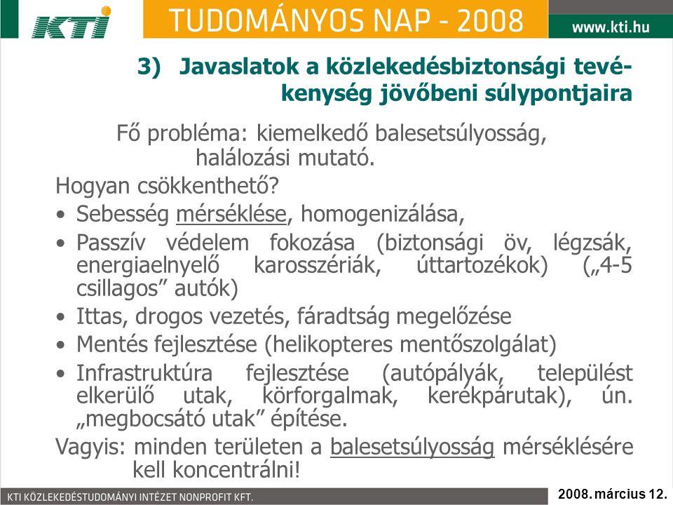 Fő probléma:kiemelkedő balesetsúlyosság, halálozási mutató. Hogyan csökkenthető? Sebesség mérséklése, homogenizálása, Passzív védelem fokozása (bizton