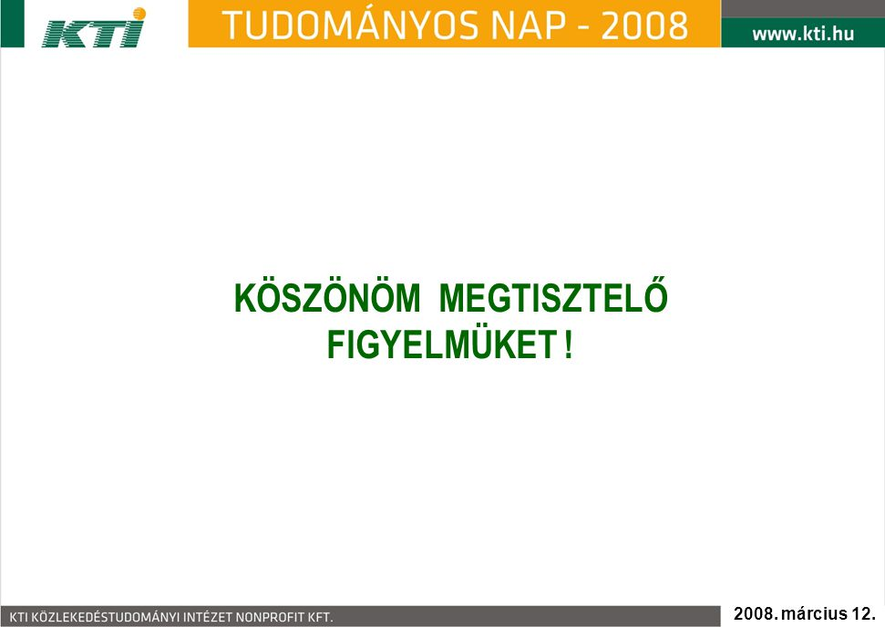 KÖSZÖNÖM MEGTISZTELŐ FIGYELMÜKET ! 2008. március 12.