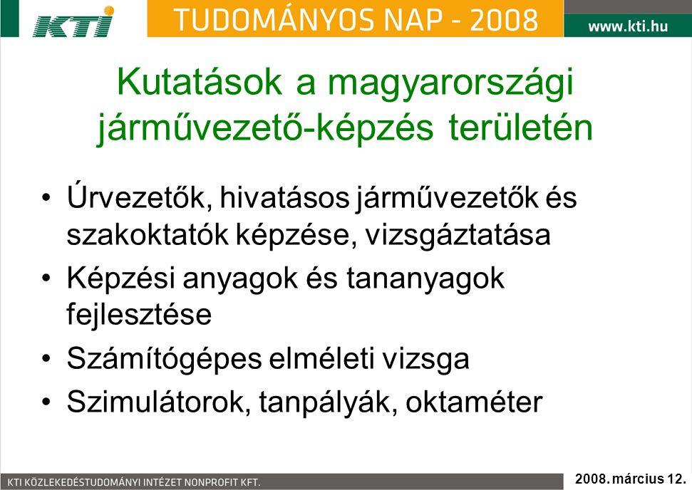 Kutatások a magyarországi járművezető-képzés területén Úrvezetők, hivatásos járművezetők és szakoktatók képzése, vizsgáztatása Képzési anyagok és tananyagok fejlesztése Számítógépes elméleti vizsga Szimulátorok, tanpályák, oktaméter 2008.