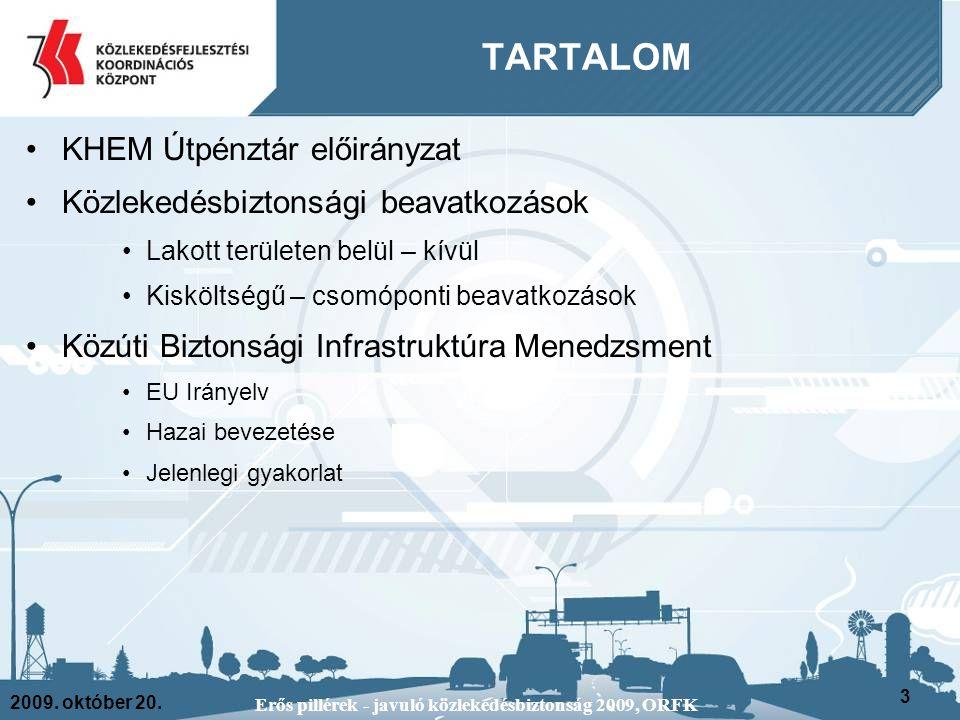 2009. október 20. Erős pillérek - javuló közlekedésbiztonság 2009, ORFK 3 TARTALOM KHEM Útpénztár előirányzat Közlekedésbiztonsági beavatkozások Lakot