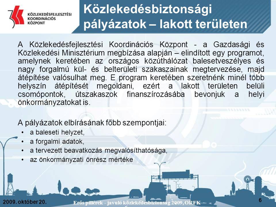 2009. október 20. Erős pillérek - javuló közlekedésbiztonság 2009, ORFK 6 Közlekedésbiztonsági pályázatok – lakott területen A Közlekedésfejlesztési K