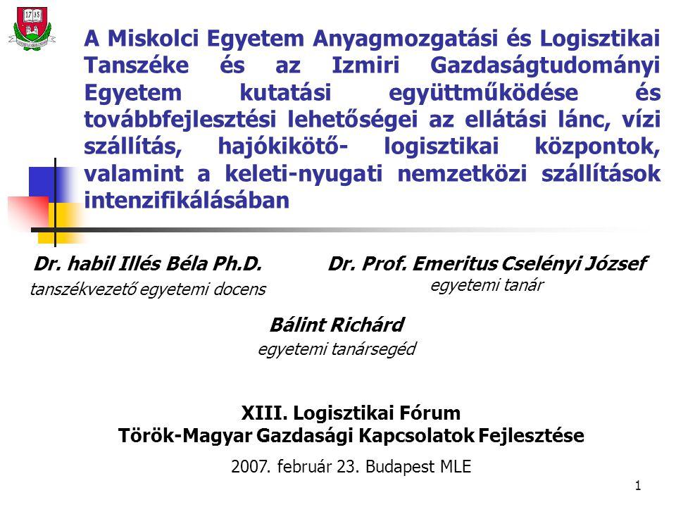 1 A Miskolci Egyetem Anyagmozgatási és Logisztikai Tanszéke és az Izmiri Gazdaságtudományi Egyetem kutatási együttműködése és továbbfejlesztési lehetőségei az ellátási lánc, vízi szállítás, hajókikötő- logisztikai központok, valamint a keleti-nyugati nemzetközi szállítások intenzifikálásában Dr.