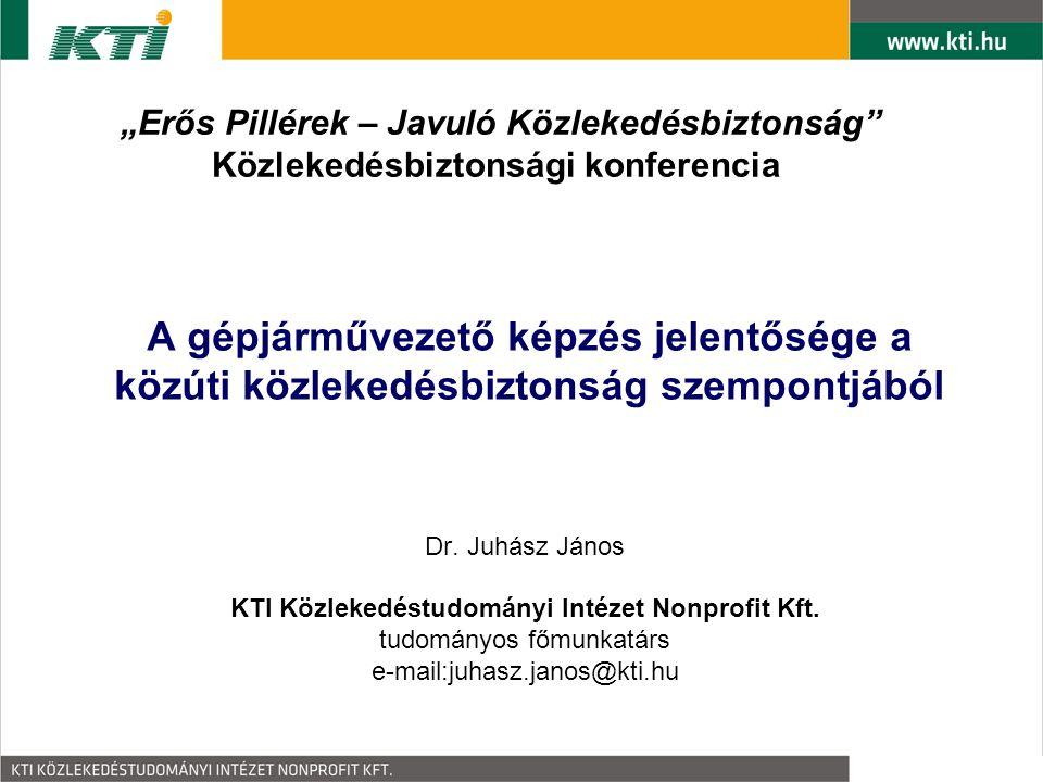 A gépjárművezető képzés jelentősége a közúti közlekedésbiztonság szempontjából Dr. Juhász János KTI Közlekedéstudományi Intézet Nonprofit Kft. tudomán