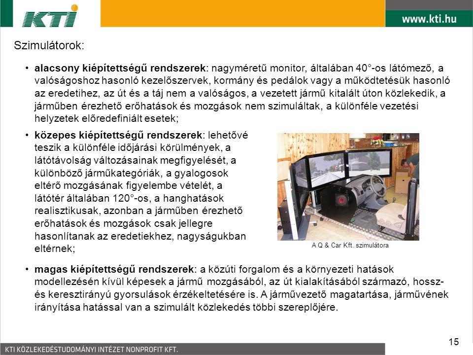 15 Szimulátorok: A Q & Car Kft. szimulátora alacsony kiépítettségű rendszerek: nagyméretű monitor, általában 40°-os látómező, a valóságoshoz hasonló k