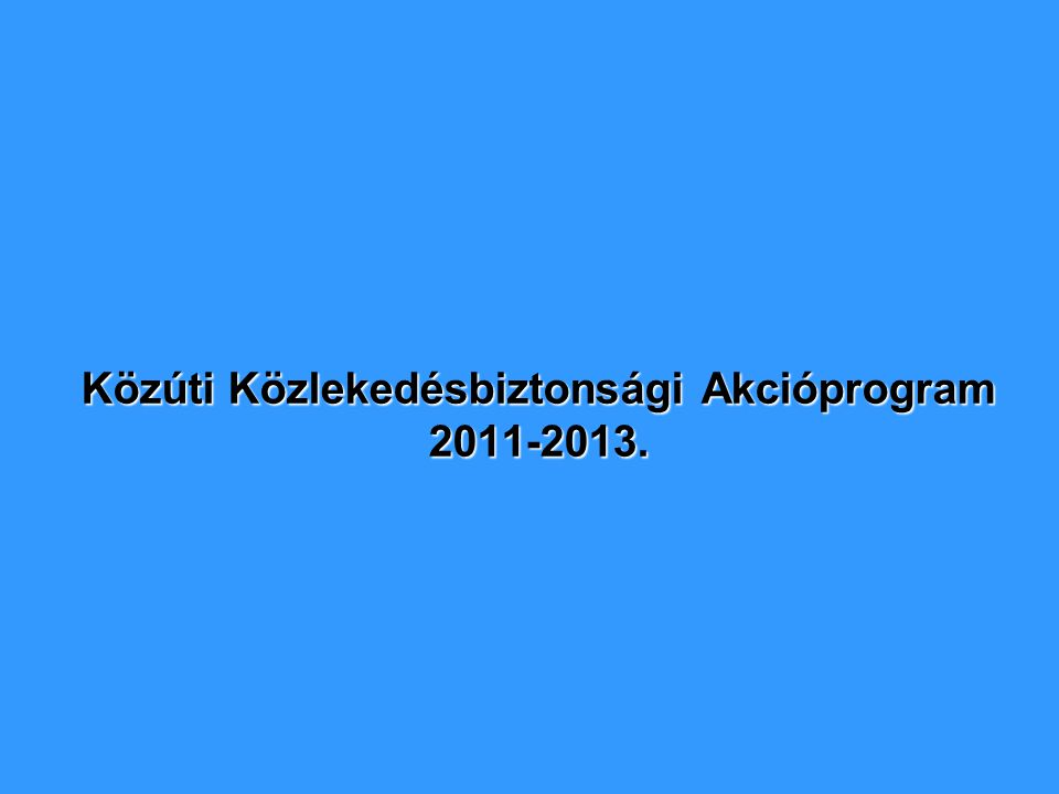A Közúti közlekedés biztonságosabbá tétele Magyarországon Küldetés A személysérüléses közúti balesetek és halálos áldozatok számának csökkentése Célkitűzés személyi tényező fejlesztése   szabályozási háttér korszerűsítése   Infrastruktúra fejlesztése   hatékonyabb közúti ellenőrzés   korszerű baleset-megelőzési tevékenység személyi tényező fejlesztése   szabályozási háttér korszerűsítése   Infrastruktúra fejlesztése   hatékonyabb közúti ellenőrzés   korszerű baleset-megelőzési tevékenység Főbb beavatkozási területek
