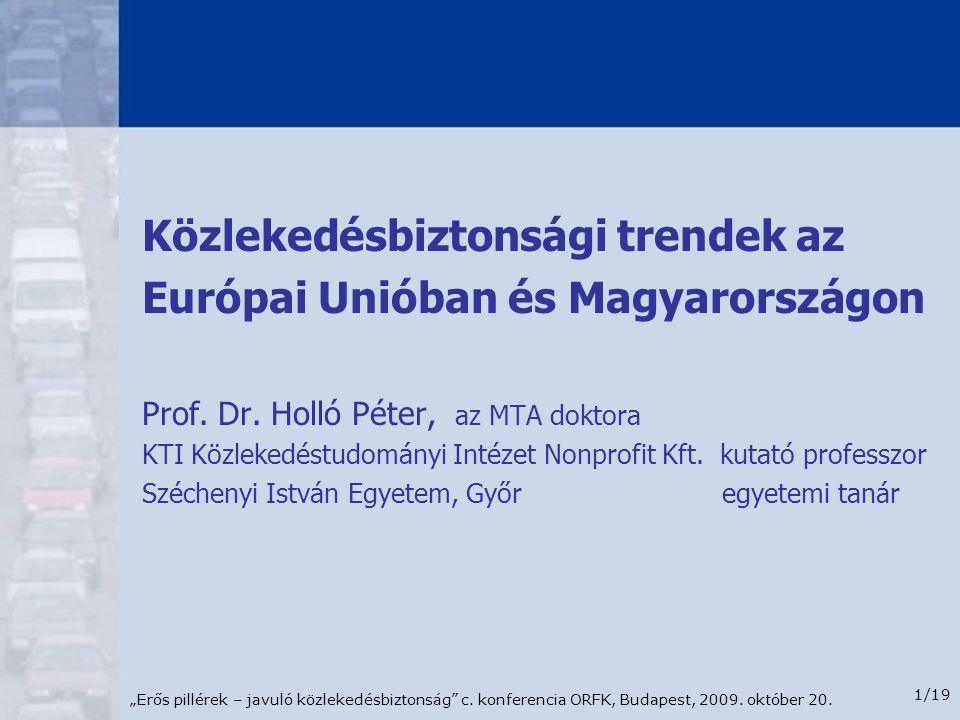 """""""Erős pillérek – javuló közlekedésbiztonság"""" c. konferencia ORFK, Budapest, 2009. október 20. 1/19 Közlekedésbiztonsági trendek az Európai Unióban és"""