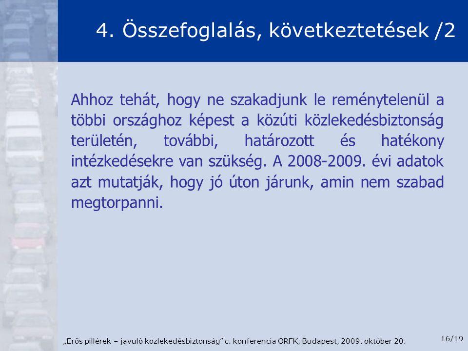 """""""Erős pillérek – javuló közlekedésbiztonság"""" c. konferencia ORFK, Budapest, 2009. október 20. 16/19 Ahhoz tehát, hogy ne szakadjunk le reménytelenül a"""
