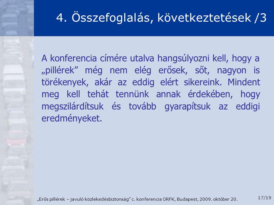"""""""Erős pillérek – javuló közlekedésbiztonság"""" c. konferencia ORFK, Budapest, 2009. október 20. 17/19 4. Összefoglalás, következtetések /3 A konferencia"""