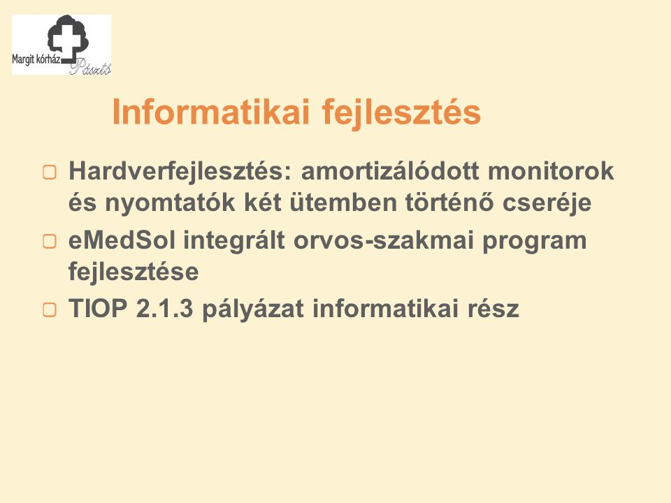 Informatikai fejlesztés Hardverfejlesztés: amortizálódott monitorok és nyomtatók két ütemben történő cseréje eMedSol integrált orvos-szakmai program fejlesztése TIOP 2.1.3 pályázat informatikai rész