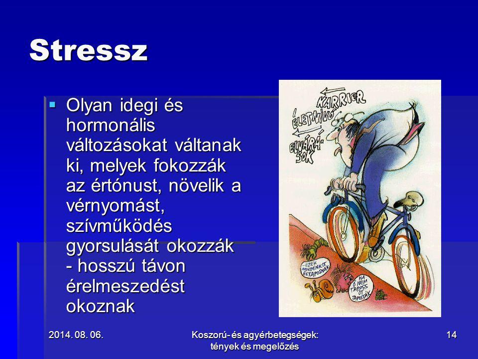 2014. 08. 06.2014. 08. 06.2014. 08. 06.Koszorú- és agyérbetegségek: tények és megelőzés 14 Stressz  Olyan idegi és hormonális változásokat váltanak k