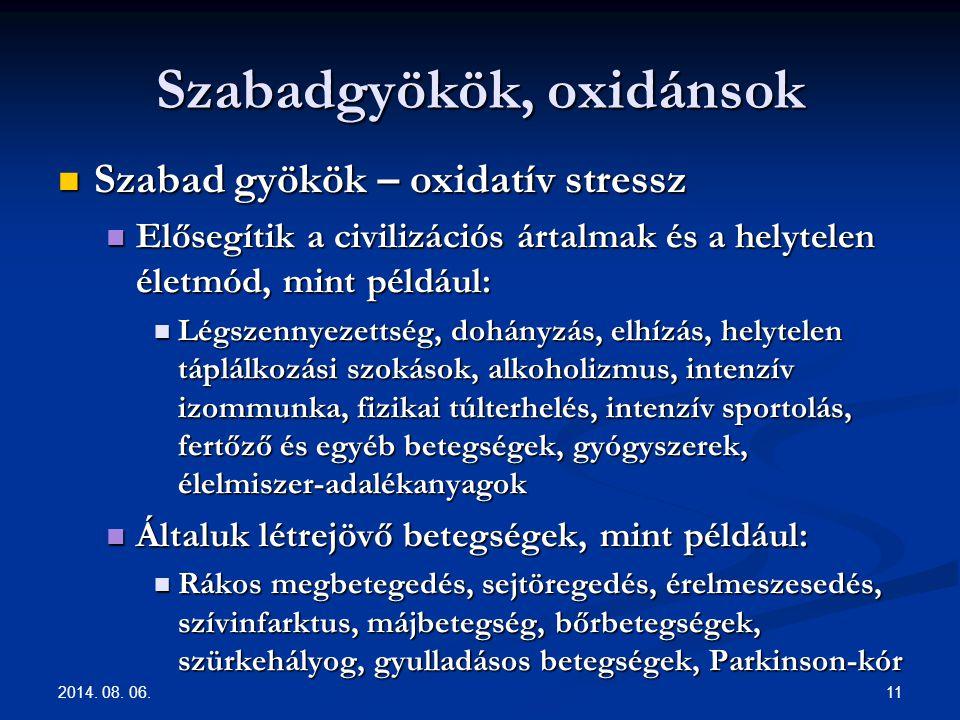 2014. 08. 06. 11 Szabadgyökök, oxidánsok Szabad gyökök – oxidatív stressz Szabad gyökök – oxidatív stressz Elősegítik a civilizációs ártalmak és a hel