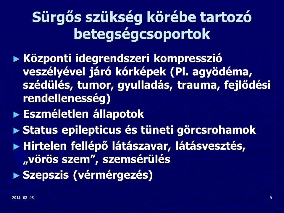 2014. 08. 06.5 Sürgős szükség körébe tartozó betegségcsoportok ► Központi idegrendszeri kompresszió veszélyével járó kórképek (Pl. agyödéma, szédülés,