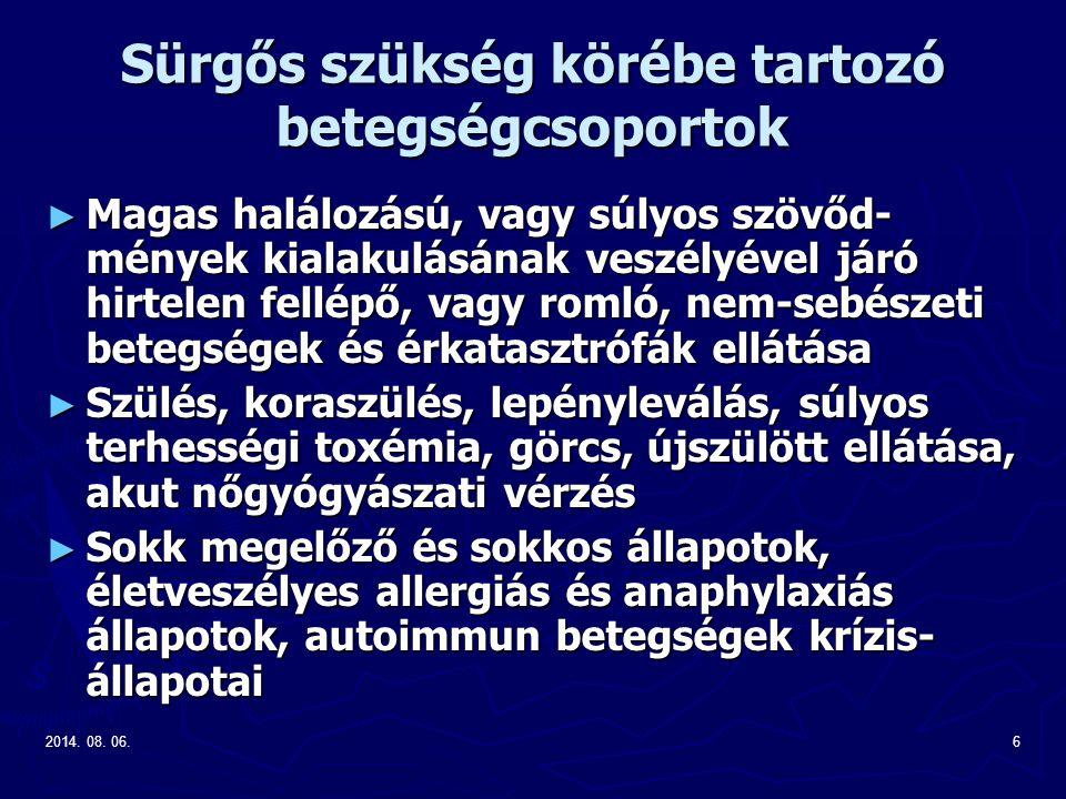 2014. 08. 06.6 Sürgős szükség körébe tartozó betegségcsoportok ► Magas halálozású, vagy súlyos szövőd- mények kialakulásának veszélyével járó hirtelen