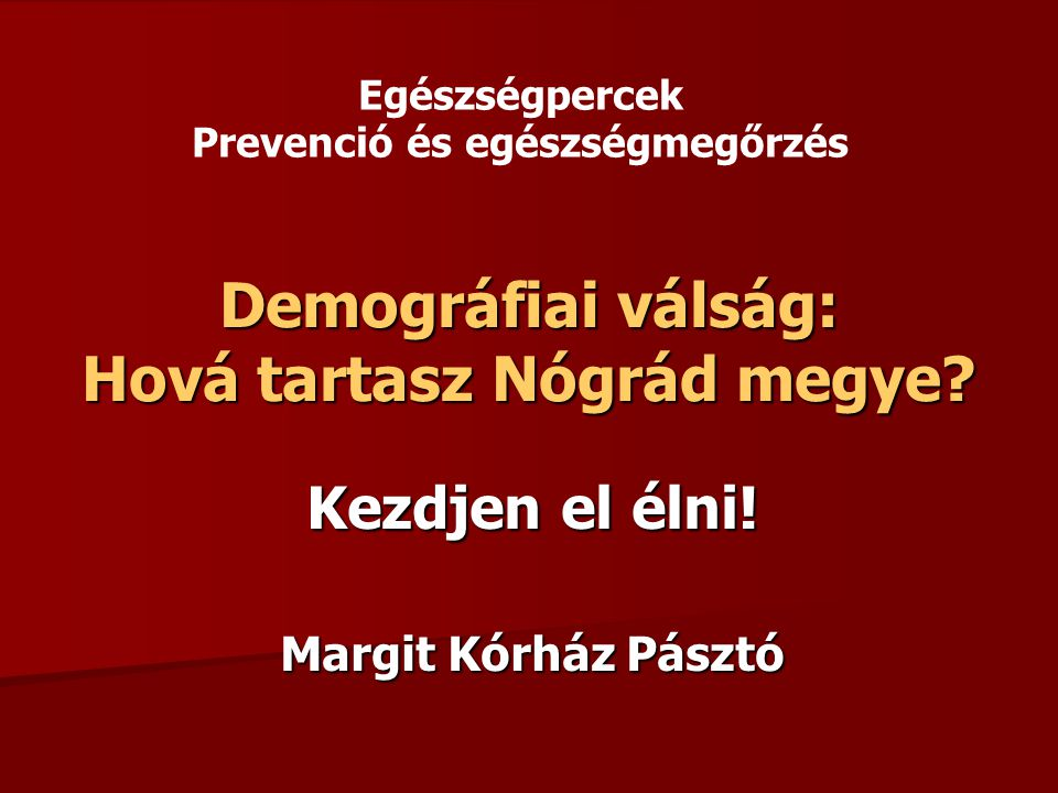 Demográfiai válság: Hová tartasz Nógrád megye.Kezdjen el élni.