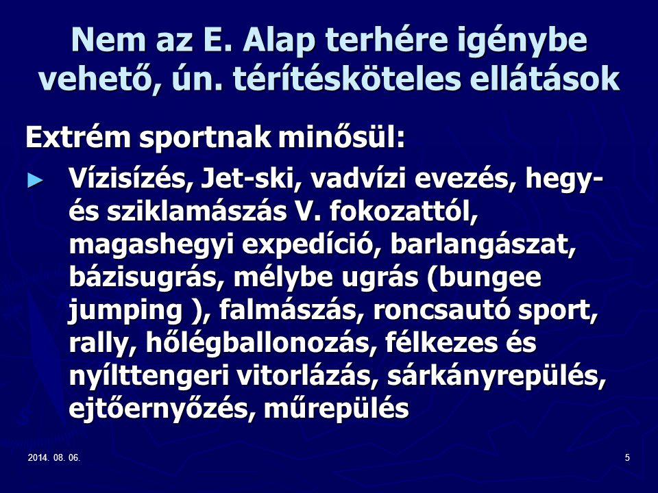 2014. 08. 06.5 Nem az E. Alap terhére igénybe vehető, ún. térítésköteles ellátások Extrém sportnak minősül: ► Vízisízés, Jet-ski, vadvízi evezés, hegy