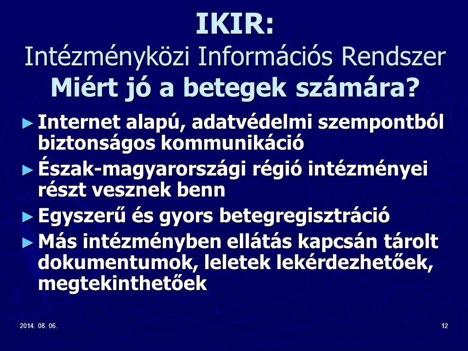 2014. 08. 06.12 IKIR: Intézményközi Információs Rendszer Miért jó a betegek számára? ► Internet alapú, adatvédelmi szempontból biztonságos kommunikáci