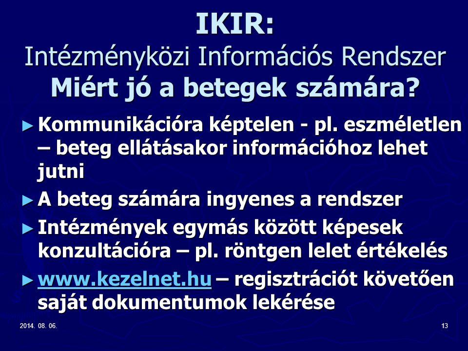 2014. 08. 06.13 IKIR: Intézményközi Információs Rendszer Miért jó a betegek számára? ► Kommunikációra képtelen - pl. eszméletlen – beteg ellátásakor i