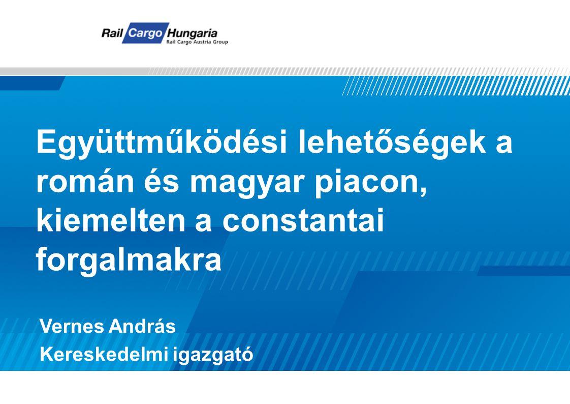 Vernes András Kereskedelmi igazgató Együttműködési lehetőségek a román és magyar piacon, kiemelten a constantai forgalmakra