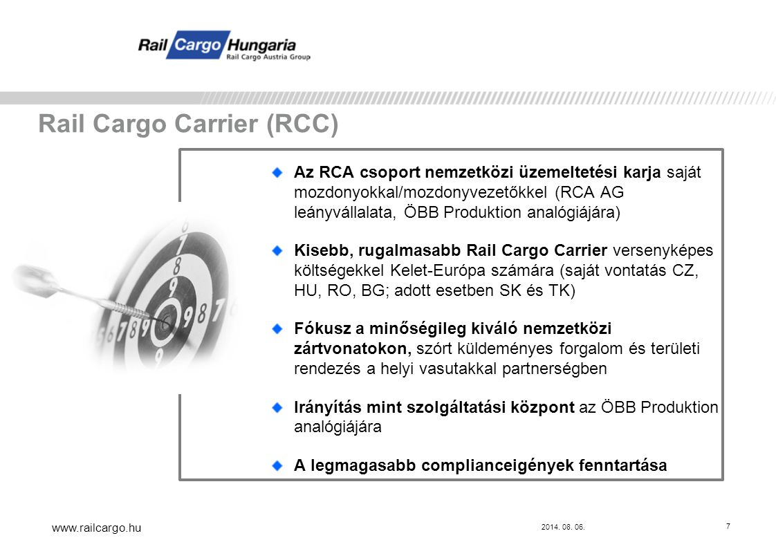7 Az RCA csoport nemzetközi üzemeltetési karja saját mozdonyokkal/mozdonyvezetőkkel (RCA AG leányvállalata, ÖBB Produktion analógiájára) Kisebb, rugal
