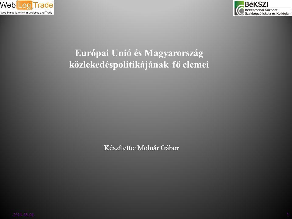 2014. 08. 06. 1 Európai Unió és Magyarország közlekedéspolitikájának fő elemei Készítette: Molnár Gábor