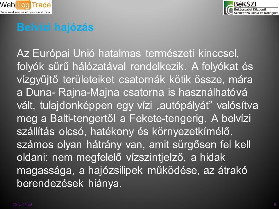 Belvízi hajózás Az Európai Unió hatalmas természeti kinccsel, folyók sűrű hálózatával rendelkezik. A folyókat és vízgyűjtő területeiket csatornák köti