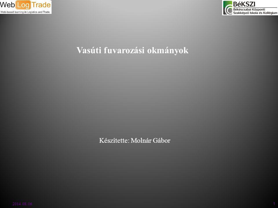 2014. 08. 06. 1 Vasúti fuvarozási okmányok Készítette: Molnár Gábor